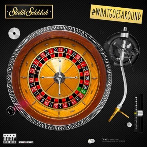 Statik Selektah «What Goes Around» (#WhatGoesAround)