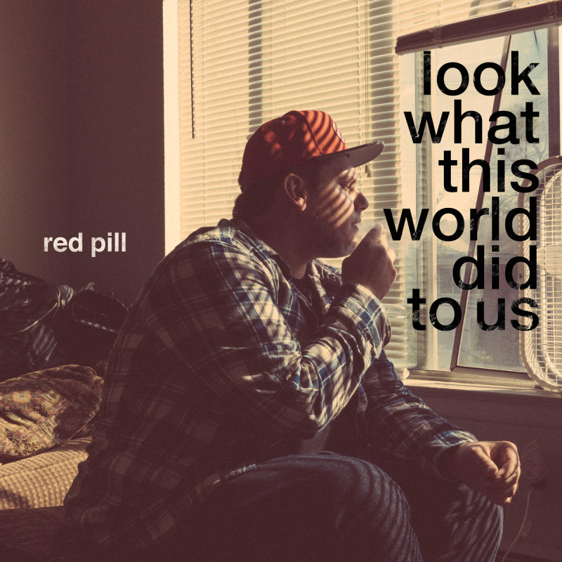 Red Pill (Ugly Heroes) «Look What This World Did To Us»
