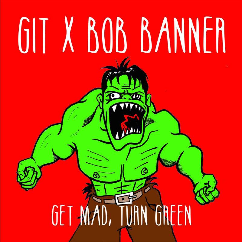 Git x Bob Banner «Get Mad, Turn Green» (2015)