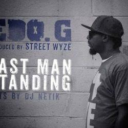 EDO. G под продакшн от STREET WYZE представляет клип «LAST MAN STANDING» и обещает новый альбом 19 июня