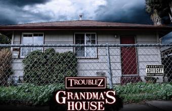 Troublez – Grandma's House