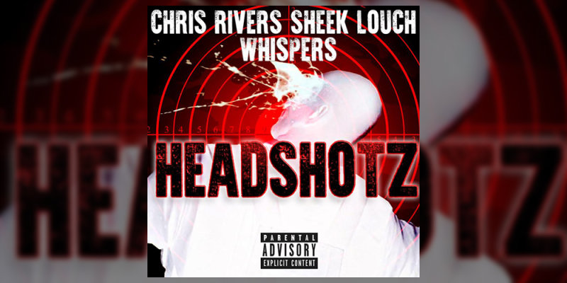 Новое видео: Chris Rivers — «Headshotz», при  участии Sheek Louch и Whispers