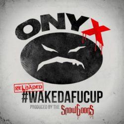 Onyx — «#WakeDaFucUp (Reloaded)». Премьера переиздания альбома