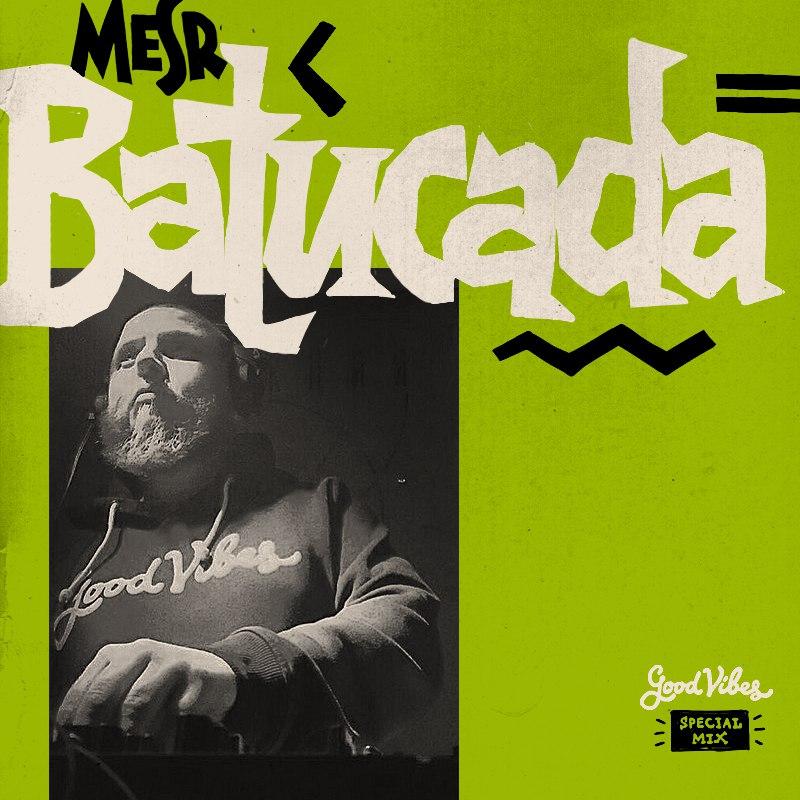 Good Vibes Special Mix: Mesr — «»Batucada». Микс из бразильской музыки разных жанров