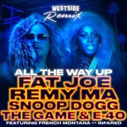 Премьера: Fat Joe & Remy Ma — «All The Way Up (Westside Remix)» Feat. Snoop Dogg, The Game, E-40 & French Montana