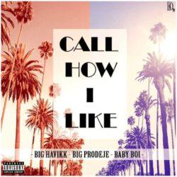 Big Havikk feat. Big Prodeje & Baby Boi «Call How I Like»