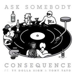 Премьера сингла: Consequence — «Ask Somebody» Feat. Ty Dolla $ign & Tony Yayo