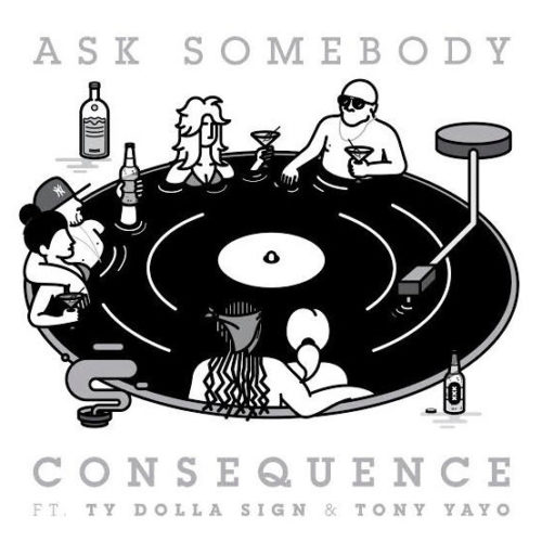 Премьера сингла: Consequence — «Ask Somebody» Feat. Ty Dolla $ign & Tony Yayo