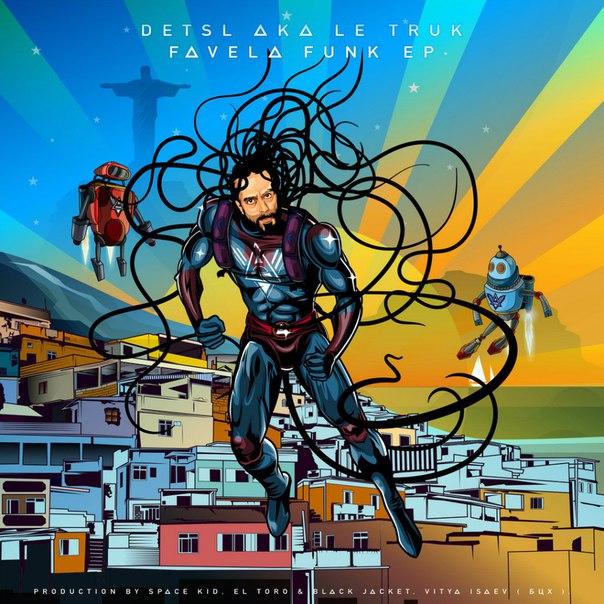 Detsl aka Le Truk — «Favela Funk». Новый EP от исполнителя