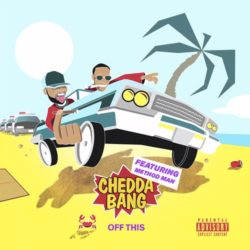 Chedda Bang ft. Method Man «Off This»