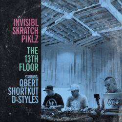 Invisibl Skratch Piklz (Q-Bert, Shortkut, D-Styles) «The 13th Floor» (2016). Новый релиз от самых влиятельных ди-джеев
