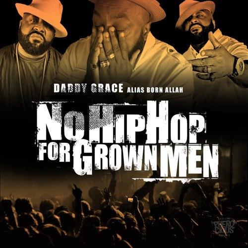 Daddy Grace (aKa Born Allah) — «No Hip Hop for Grown Men». Новый альбом от ветерана западного побережья