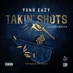 Yung Eazy feat. Loesta «Takin Shots»