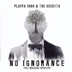 Playya 1000 & The Deeksta feat. Malachi SupaFlyyy «No Ignorance»