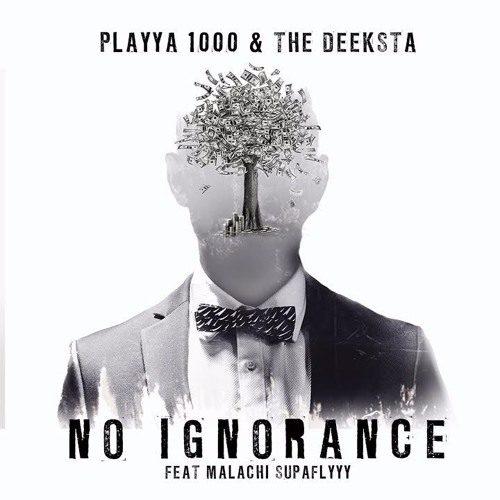 Playya 1000 & The Deeksta feat. Malachi SupaFlyyy «No Ignorance»