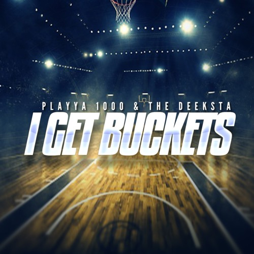 Playya 1000 and The Deeksta «I Get Buckets»