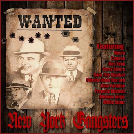 "Necro, Tragedy Khadafi, Chris Rivers, Capone (CNN), Dom Pachino, Thirstin Howl The 3rd, Raze The Ratchet, Willie Stubz,  Kurious Jorge, Hec Teck ""New York Gangsters"""