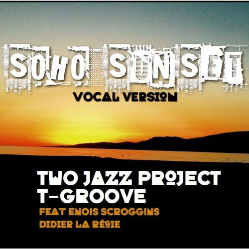 Two Jazz Project, T-Groove, Enois Scroggins & Didier La Regie «Soho Sunset»