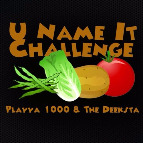 Playya 1000 & The Deeksta «You Name It Challenge»