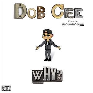 Dobcee «Why» (feat. Da'Unda'Dogg)