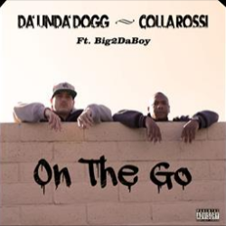 Da'Unda'Dogg & Colla Rossi feat. Big2daboy «On The Go»