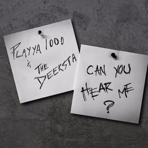 Playya 1000 & The Deeksta «Can You Hear Me?»