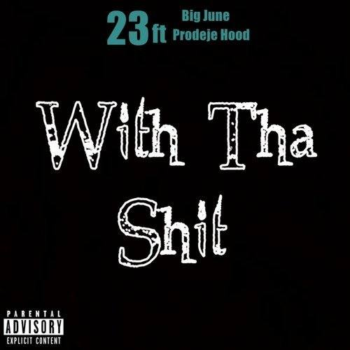 23 feat. Big June & Prodeje Hood «With Tha Shit»