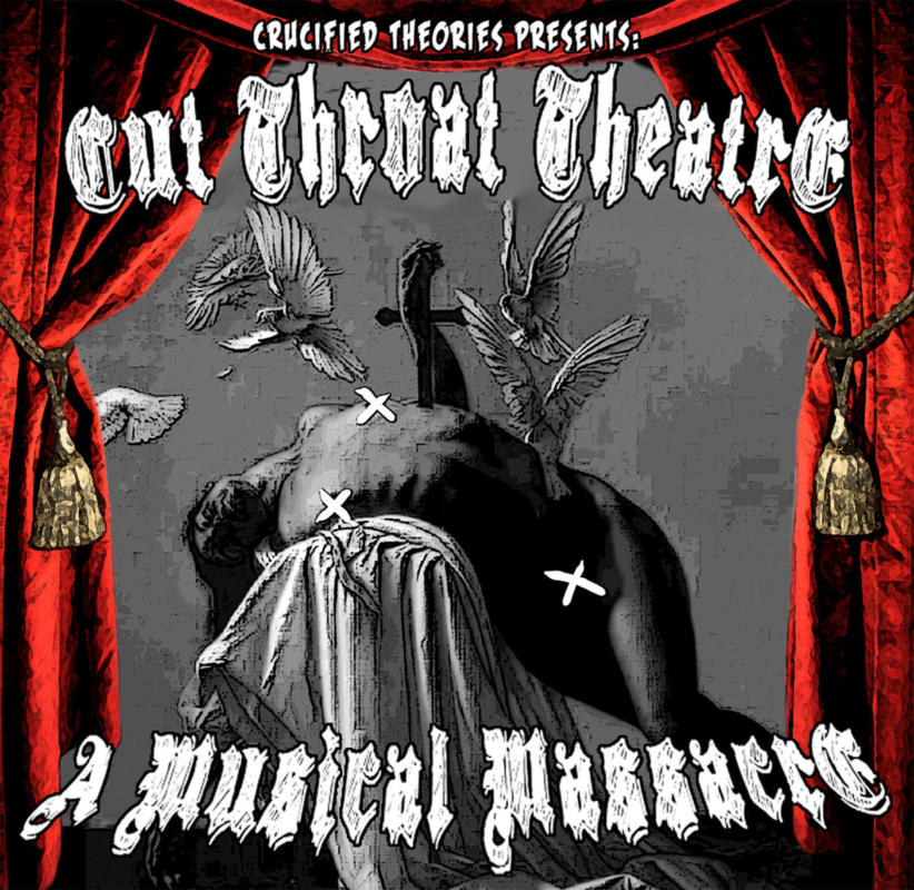 Crucified Theories Presents: Cut Throat Theatre, A Musical Massacre
