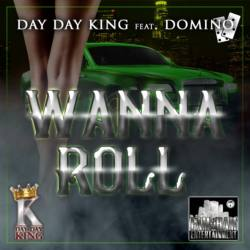 Day Day King feat. Domino «Wanna Roll»
