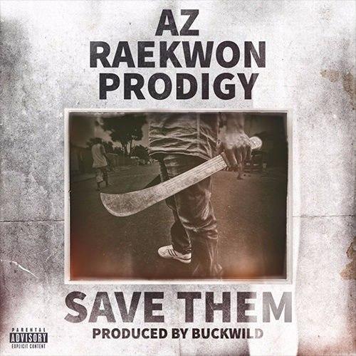 AZ – «Save Them» (feat. Raekwon & Prodigy of Mobb Deep)