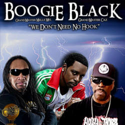 Boogie Black «We Don't Need No Hook» (feat. Grand Master Melle Mel & Grand Master Caz)
