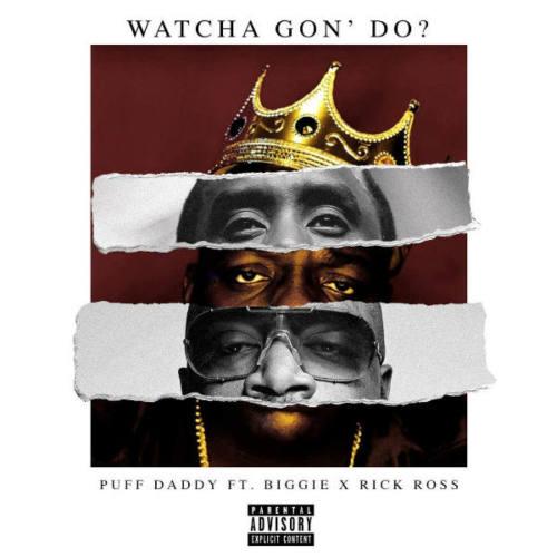Puff Daddy – «Watcha Gon' Do?» (feat. Biggie & Rick Ross)