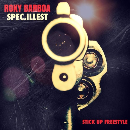 Roky Barboa feat. SPEC.ILLest «Stick Up Freestyle»