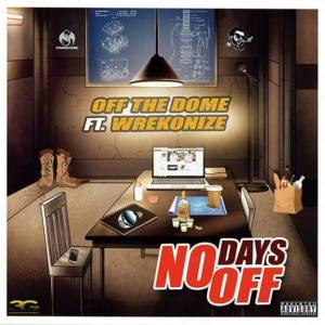 Off The Dome & Wrekonize «No Days Off»