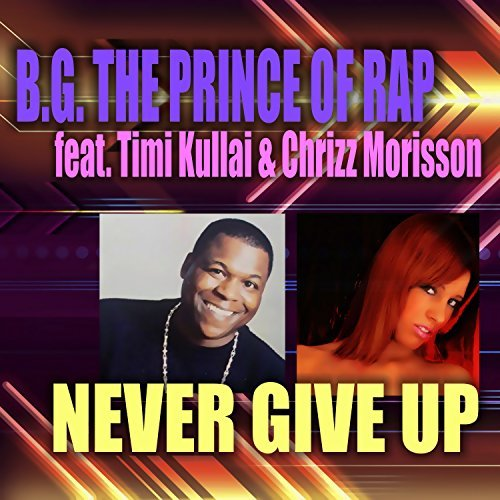 B.G. The Prince Of Rap feat. Timi Kullai & Chrizz Morisson «Never Give Up»