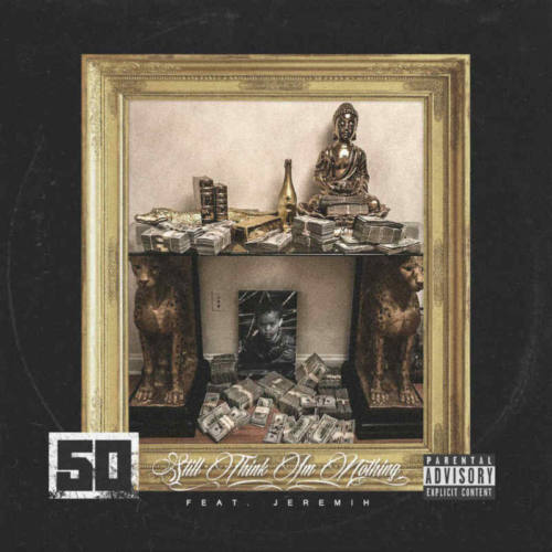 50 Cent — «Still Think I'm Nothing» (Feat. Jeremih)
