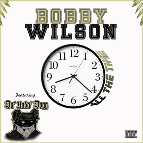 Bobby Wilson feat. Da'Unda'Dogg «All The Time»