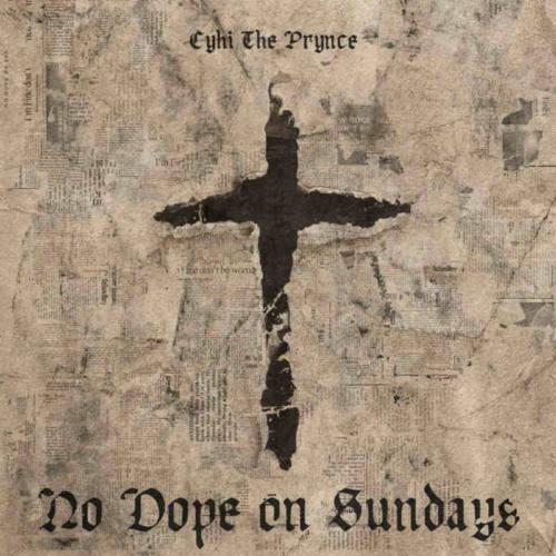 Cyhi The Prynce – «No Dope on Sundays»