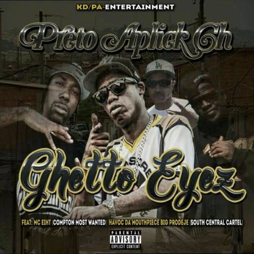 Preto Aplick Ch feat. MC Eiht, Havoc & Prodeje, Anaiya J. Roots «Ghetto Eyez»