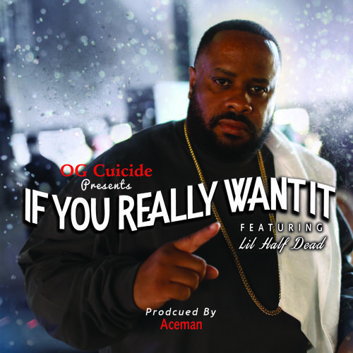OG Cuicide feat. Lil Half Dead «If You Really Want It»