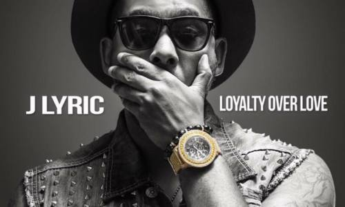 J Lyric «Loyalty Over Love»