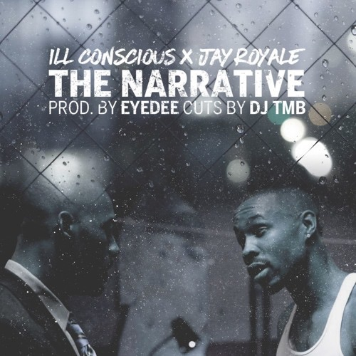 "ILL Conscious ""The Narrative"" ft. Jay Royale"