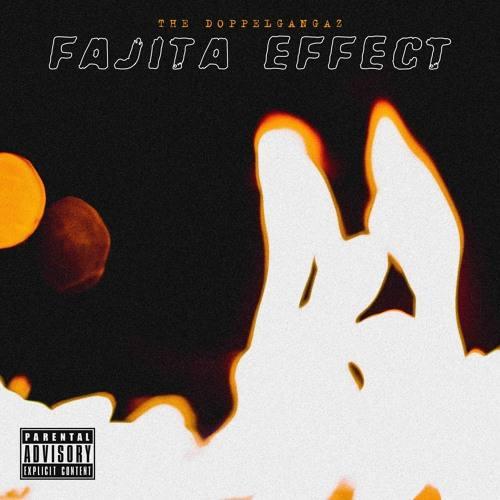 The Doppelgangaz «Fajita Effect»