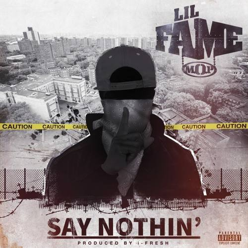 "Lil Fame (M.O.P.) ""Say Nothing"""