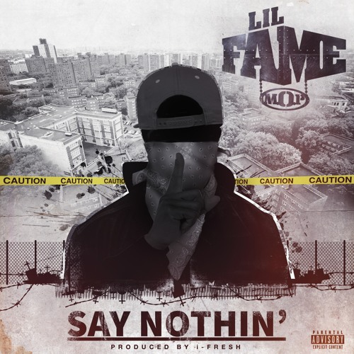 """Lil Fame (M.O.P.) """"Say Nothing"""""""