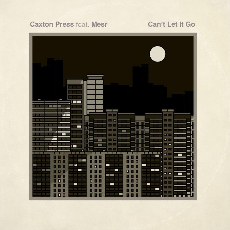 Caxton Press – «Can't Let It Go» (feat. Mesr)