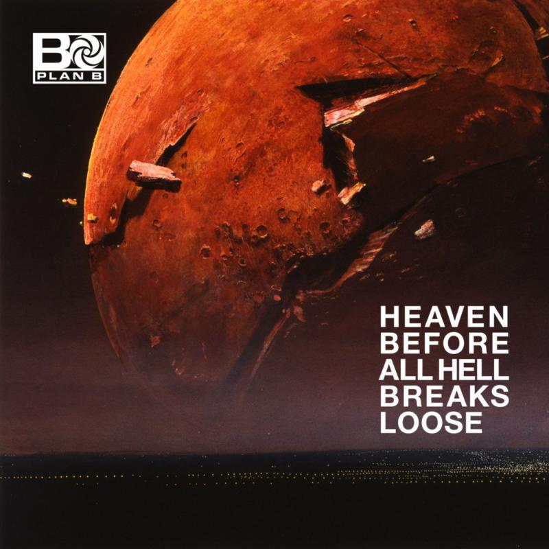 Plan B — «Heaven Before All Hell Breaks Loose»