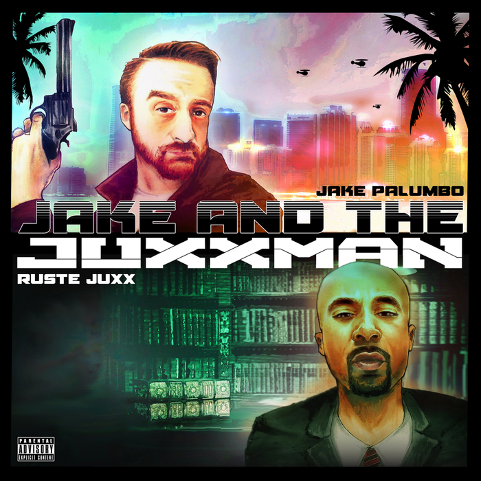 Ruste Juxx & Jake Palumbo – «Jake & The Juxxman»