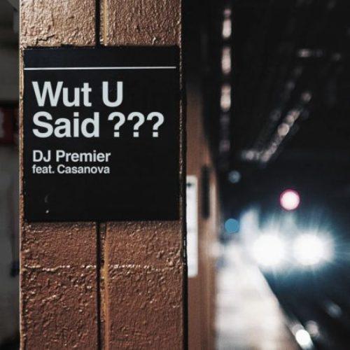 DJ Premier «Wut U Said?» feat. Casanova
