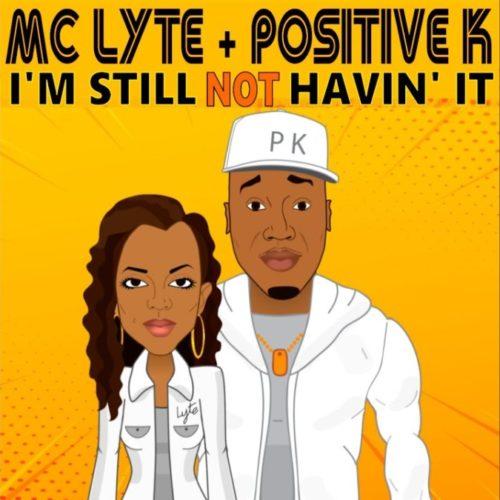 Positive K & MC Lyte — «I'm Still  Not Havin' It»